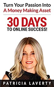 30 Days To Online Success: Turn Your Passion Into A Money Making Asset