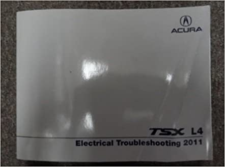 2011 Acura Tsx L4 Electrical Wiring Diagram Troubleshooting Manual Factory Oem Acura Amazon Com Books
