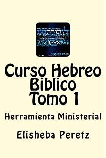Curso Hebreo Biblico: Herramienta Ministerial Tomo 1 (Spanish Edition)