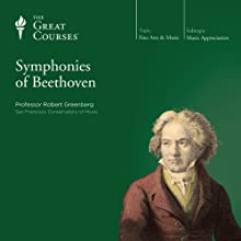 The Symphonies of Beethoven Lecture by  The Great Courses Narrated by Professor Robert Greenberg