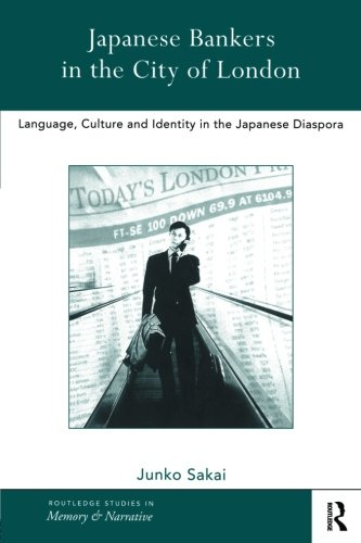 Japanese Bankers in the City of London: Language, Culture and Identity in the Japanese Diaspora by Routledge