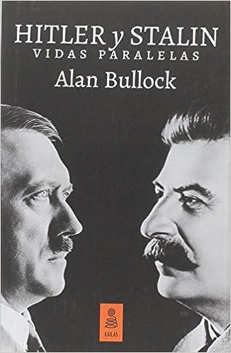 Hitler Y Stalin. Vidas Paralelas, de Alan Bullock