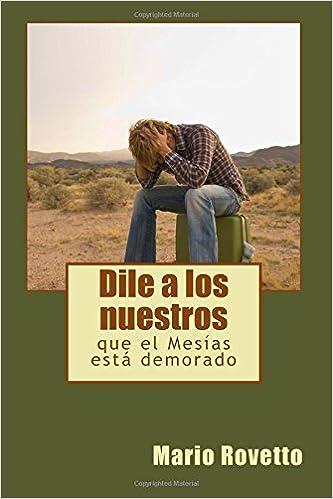 Dile a los nuestros: que el Mesias esta demorado (Dias mesianicos) (Volume 1) (Spanish Edition): Mario Rovetto: 9781500173388: Amazon.com: Books