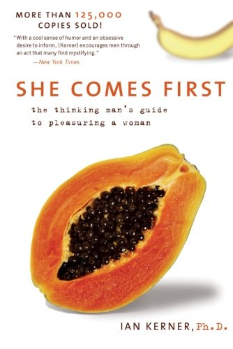 She Comes First: The Thinking Man's Guide to Pleasuring a Woman (Kerner) (Best Way To Give A Girl An Orgasm)