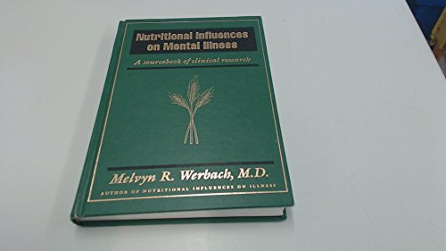Nutritional Influences on Mental Illness: A Sourcebook of Clinical Research by Melvyn R. Werbach
