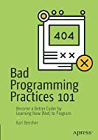 Bad Programming Practices 101: Become a Better Coder by Learning How (Not) to Program Front Cover