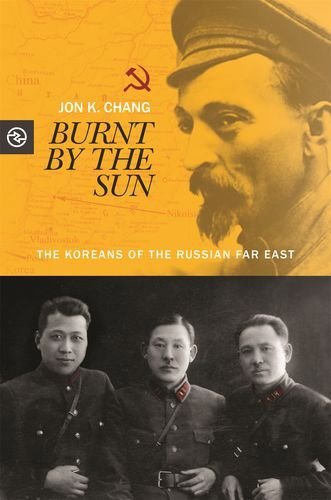 Burnt by the Sun: The Koreans of the Russian Far East (Perspectives on the Global Past)