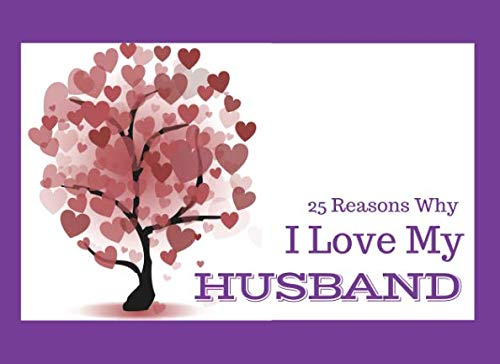 25 Reasons Why I Love My Husband: What I Love About You Book - Colorful inspiring pages with prompts - Fill in the blanks to make a unique gift for xxx on his Birthday or at Christmas