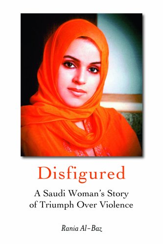 Disfigured: A Saudi Woman's Story of Triumph over Violence (Life In Saudi Arabia For A Woman)