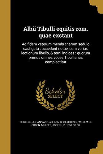 Albii Tibulli equitis rom. quae exstant: Ad fidem veterum membranarum sedulo castigata : accedunt notae, cum variar. lectionum libello, & terni ... primus omnes voces Tibullianas complectitur