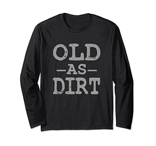 Funny Sleeve Dirt Long - Old As Dirt Long Sleeve T-Shirt Funny Tee