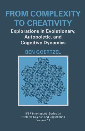From Complexity to Creativity: Explorations in Evolutionary, Autopoietic, and Cognitive Dynamics (IFSR International Series in Systems Science and Systems Engineering) by Springer