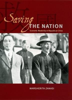 [(Saving the Nation: Economic Modernity in Republican China )] [Author: Margherita Zanasi] [Oct-2006] ebook