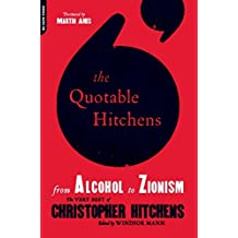 The Quotable Hitchens: From Alcohol to Zionism--The Very Best of Christopher Hitchens (English Edition)