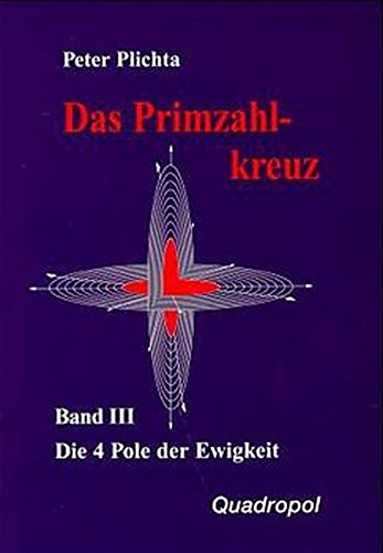 Das Primzahlkreuz, Bd.3, Die Vier Pole der Ewigkeit