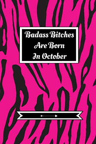 Badass Bitches Are Born In October: Journal | Funny Birthday Present For Women| B-Day Gag Gift For Your Best Friend Or Sister| Cute Premium Lined Notebook For Besties, BFF's|Zebra Print