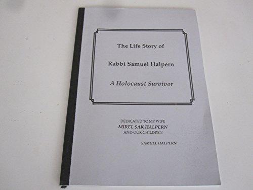 The Life Story of Rabbi Samuel Halpern A Holocaust Survivor