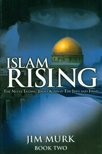 Islam Rising: Book Two: The Never Ending Jihad Against the Jews and Israel