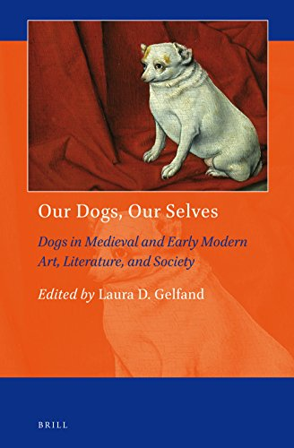 Our Dogs, Our Selves: Dogs In Medieval And Early Modern Art, Literature, And Society (Art And Material Culture In Medieval And Renaissance Europe)