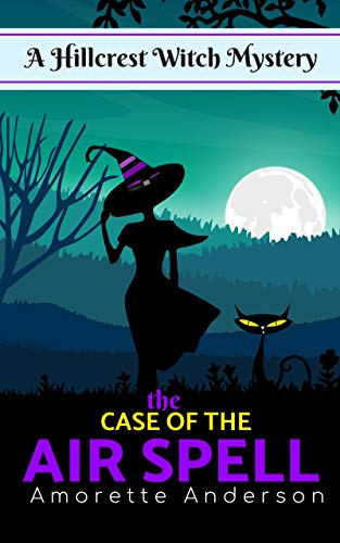 The Case of the Air Spell: A Hillcrest Witch Mystery (Hillcrest Witch Cozy Mystery Book 9) by [Anderson, Amorette]