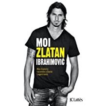 Moi, Zlatan Ibrahimovic (Essais et documents) (French Edition)