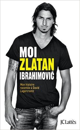 Moi, Zlatan Ibrahimovic - Zlatan Ibrahimovic