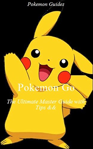 Pokemon Go: The Ultimate Master Guide with Tips & Tricks