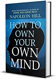 How to Own Your Own Mind by Napoleon Hill (International Bestseller) : Author of Think and Grow Rich (Internat