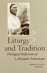 Liturgy and Tradition: Theological Reflections of Alexander Schmemann
