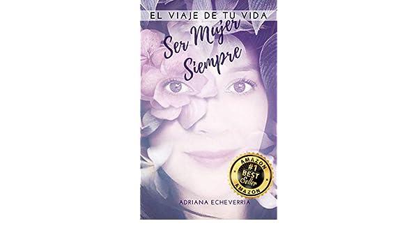 Amazon.com: Ser Mujer Siempre: El viaje de tu vida (Spanish Edition) eBook: Adriana Echeverría, Diseños Otlana, Mónica GArciadiego: Kindle Store