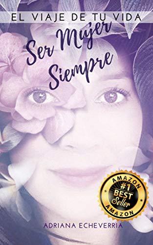 Ser Mujer Siempre: El viaje de tu vida (Spanish Edition) by [Echeverría