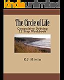 The Circle of Life - Compulsive Debting 12 Step Workbook