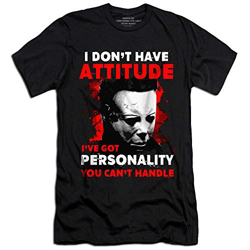 Michael Quotes I Don't Have Attitude - Halloween Killer T-Shirt Hoodie/Long Sleeve/Tank Top/Sweatshirt