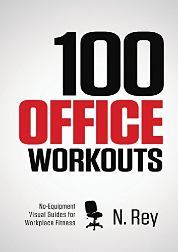 100 Office Workouts: No Equipment, No-Sweat, Fitness Mini-Routines You Can Do At Work.