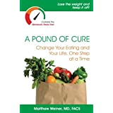 A Pound of Cure: Change Your Eating and Your Life, One Step at a Time