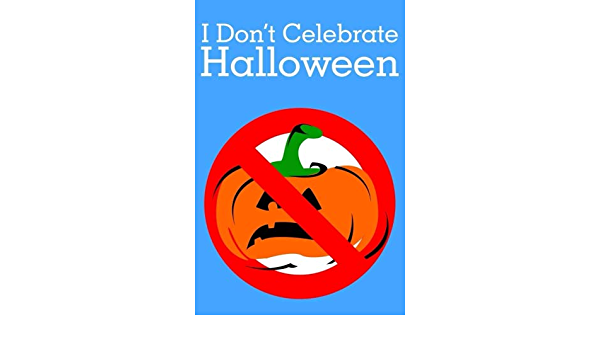 I Don T Celebrate Halloween Anti Halloween Celebrate Life Christian Journal To Write Blank Lined Journal Daily Notebook 6x9 Inches Publish Edu 9781724497376 Amazon Com Books