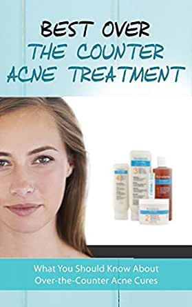 Best Over The Counter Acne Treatment What You Should Know About