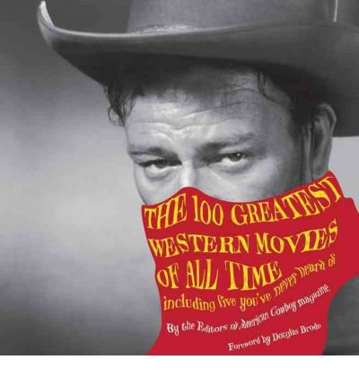 The 100 Greatest Western Movies of All Time: Including Five You've Never Heard of (Hardback) - Common pdf epub