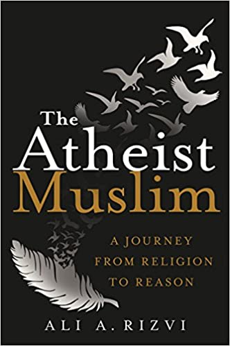 the atheist muslim a journey from religion to reason ali a rizvi