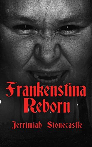 Frankenstina Reborn by [Stonecastle, Jerrimiah]