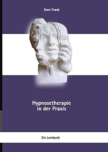 Hypnosetherapie in der Praxis: Ein Lernbuch