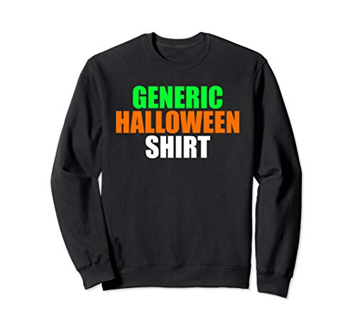Generic Halloween Shirt - Funny and Simple Halloween Costume Sweatshirt