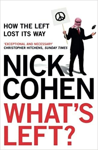 What's Left?: How the Left Lost its Way by Nick Cohen (2007