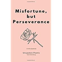Misfortune, but Perseverance: A series of poems