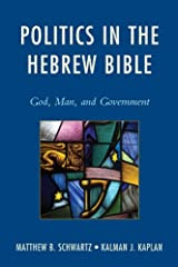 Politics in the Hebrew Bible: God, Man, and Government Kindle Edition