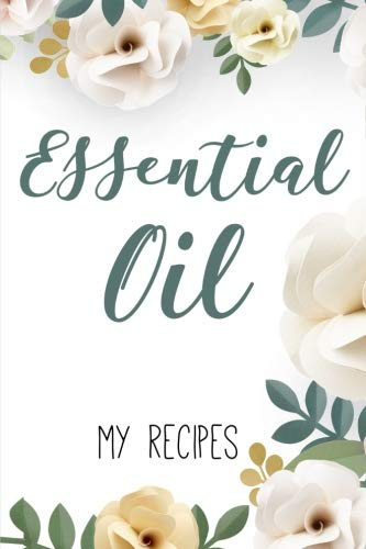 Essential Oil - My Recipes -: Blank Lined Journal to note down your most loved recipes for Aromatherapy use. 120 pages 6x9 inches
