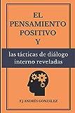 img - for El pensamiento positivo y las t cticas de di logo interno reveladas (Spanish Edition) book / textbook / text book