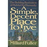 A Simple, Decent Place to Live : The Building Realization of Habitat for Humanity, Fuller, Millard, 0849938899