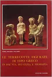 Le terrecotte figurate di tipo greco in Daunia, Peucezia e Messapia