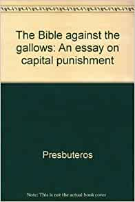 an essay on capital punishment Capital punishment had been causing and still causes now fierce debatereasons pro and con the capital punishment may be discovered in religious booksvarious political and public figures once in a while speak out of both cancellation and application of capital punishment.